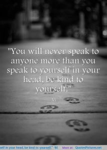 you-will-never-speak-to-anyone-more-than-you-speak-to-yourself-in-your-head-be-kind-to-yourself-m